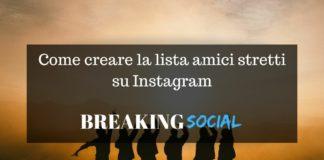Creare la lista amici stretti su Instagram