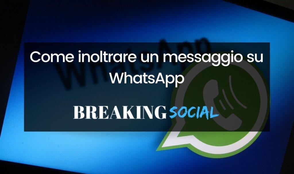 Come inoltrare un messaggio su WhatsApp
