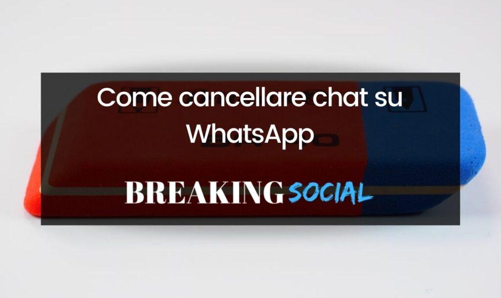 Come cancellare chat WhatsApp