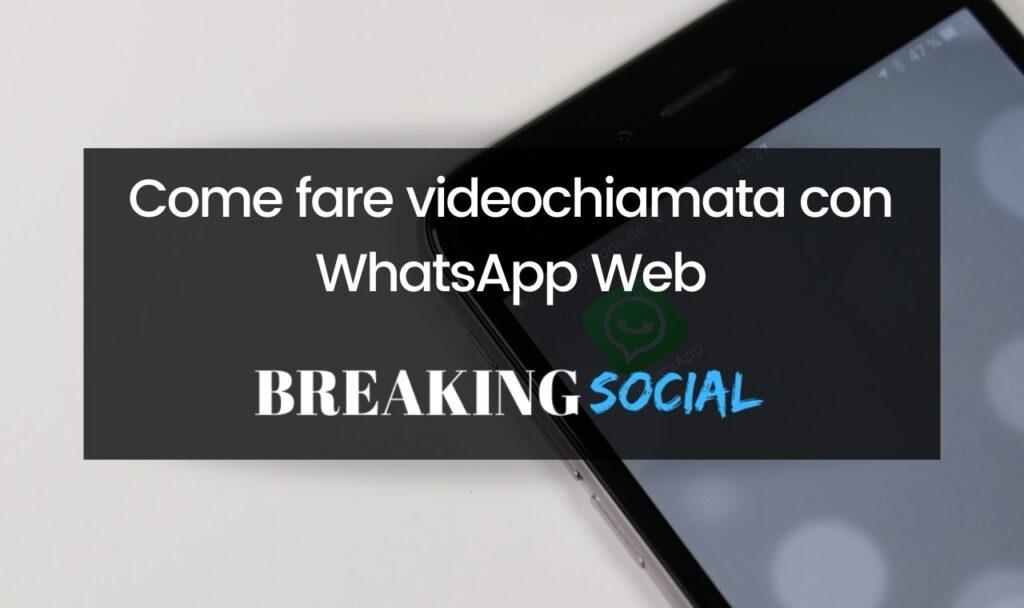 Come fare videochiamata con WhatsApp Web