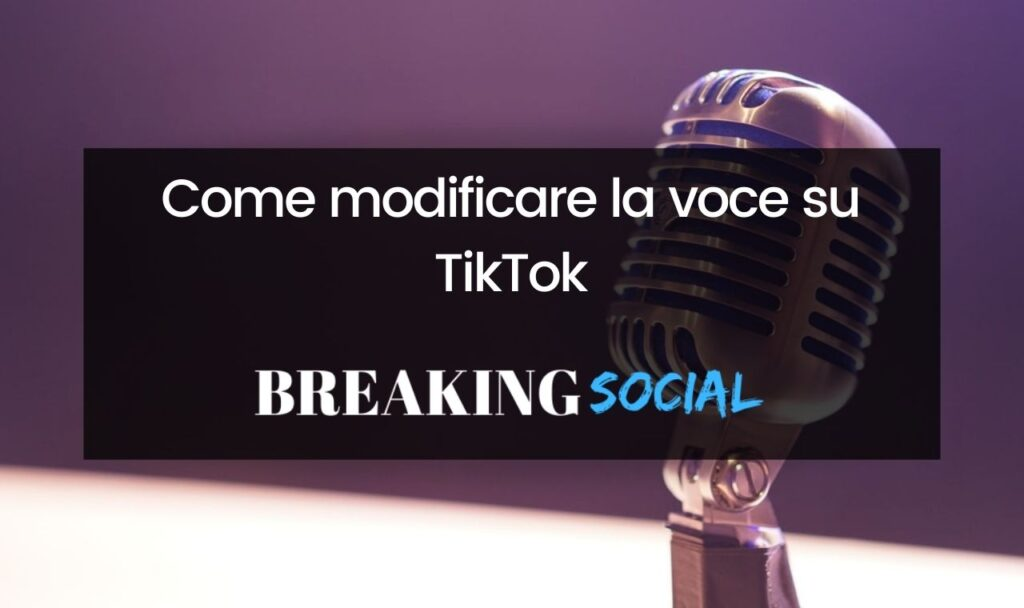 Come modificare la voce su TikTok