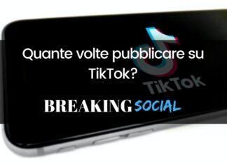Quante volte al giorno pubblicare su TikTok