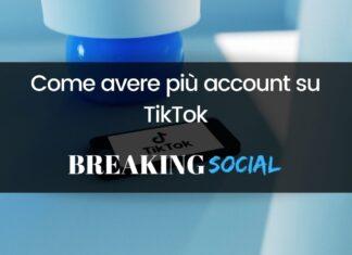 Come avere più account su TikTok