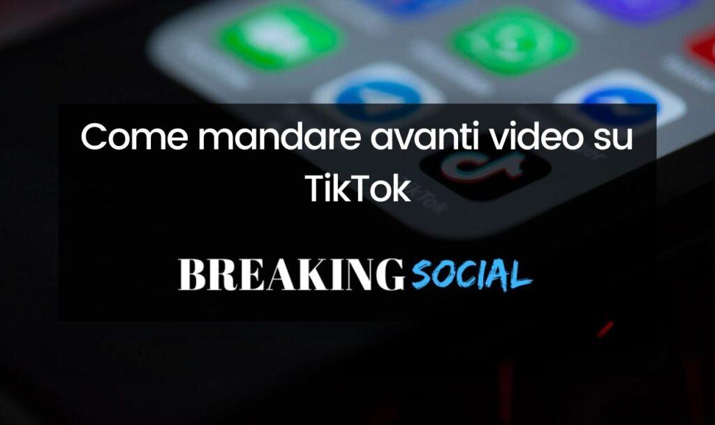 Come mandare avanti video TikTok