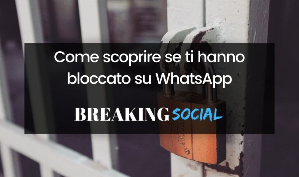Come capire se ti hanno bloccato su WhatsApp